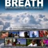 BREATH – With each Breath you take you choose Life